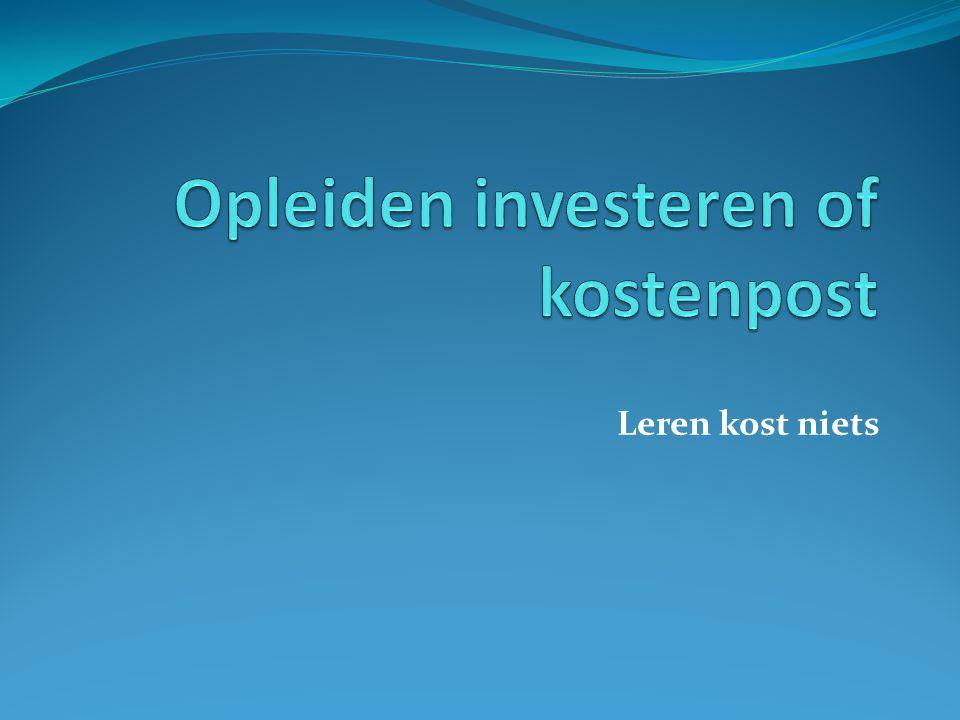 Opleiden investeren of kostenpost