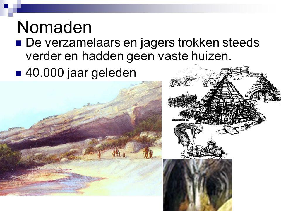 Nomaden De verzamelaars en jagers trokken steeds verder en hadden geen vaste huizen.