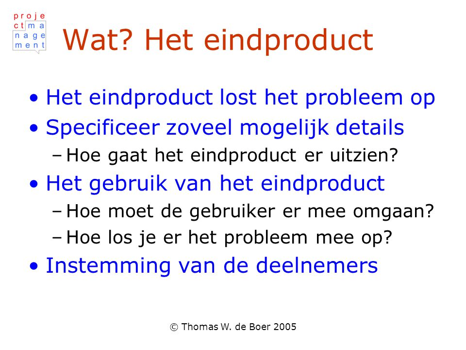 Wat Het eindproduct Het eindproduct lost het probleem op