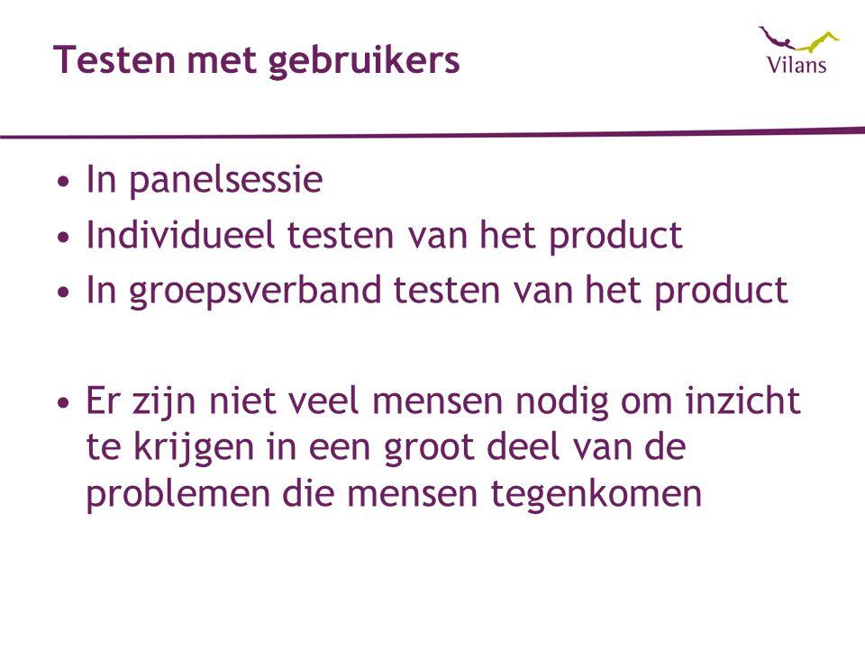 Testen met gebruikers In panelsessie. Individueel testen van het product. In groepsverband testen van het product.