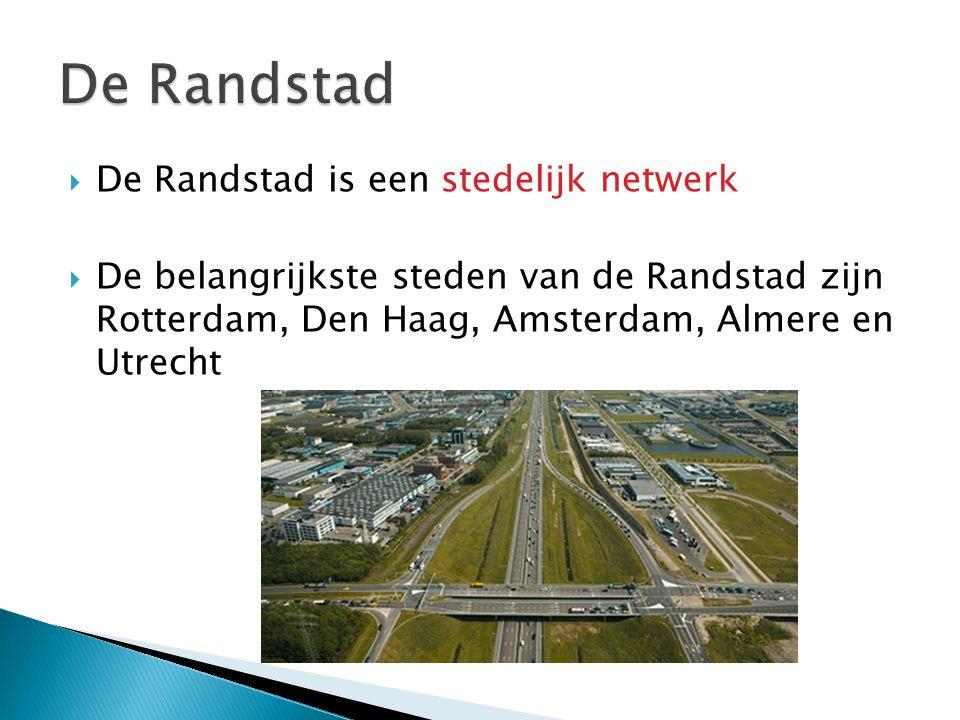 De Randstad De Randstad is een stedelijk netwerk
