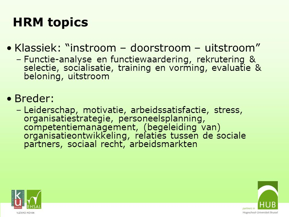 HRM topics Klassiek: instroom – doorstroom – uitstroom Breder: