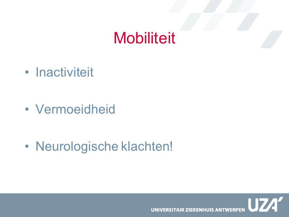 Mobiliteit Inactiviteit Vermoeidheid Neurologische klachten!