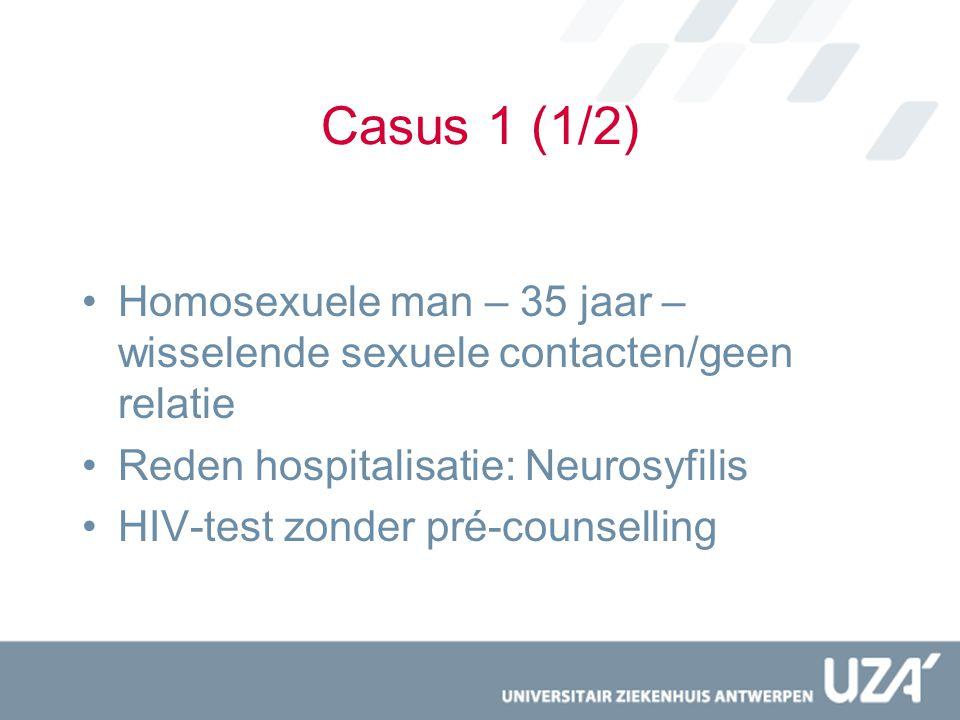 Casus 1 (1/2) Homosexuele man – 35 jaar – wisselende sexuele contacten/geen relatie. Reden hospitalisatie: Neurosyfilis.