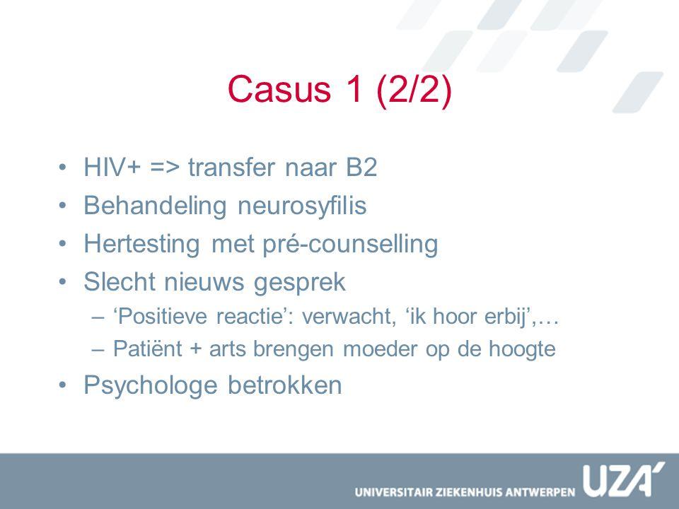 Casus 1 (2/2) HIV+ => transfer naar B2 Behandeling neurosyfilis
