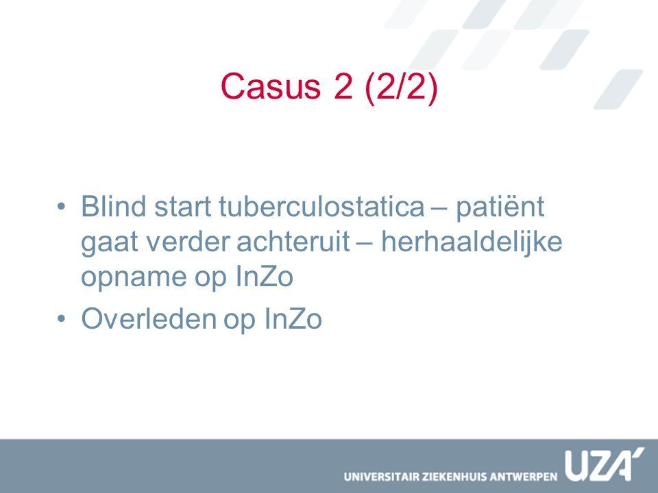 Casus 2 (2/2) Blind start tuberculostatica – patiënt gaat verder achteruit – herhaaldelijke opname op InZo.