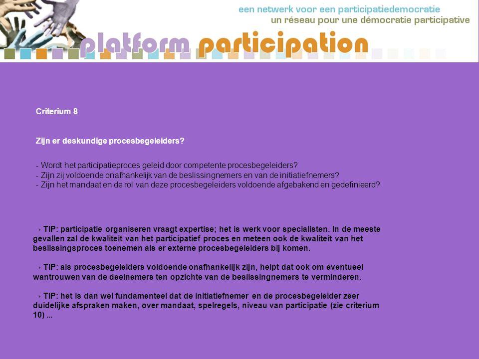 Criterium 8 Zijn er deskundige procesbegeleiders - Wordt het participatieproces geleid door competente procesbegeleiders