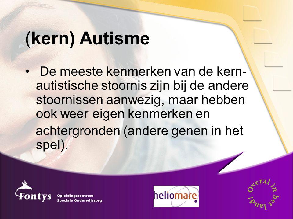 (kern) Autisme De meeste kenmerken van de kern- autistische stoornis zijn bij de andere stoornissen aanwezig, maar hebben ook weer eigen kenmerken en.