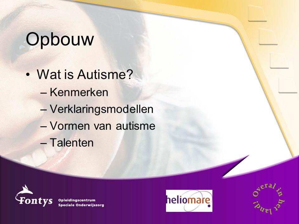 Opbouw Wat is Autisme Kenmerken Verklaringsmodellen