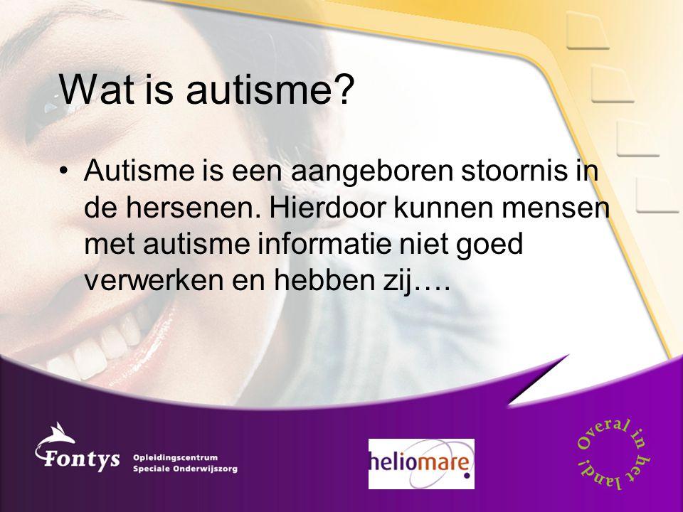 Wat is autisme. Autisme is een aangeboren stoornis in de hersenen.