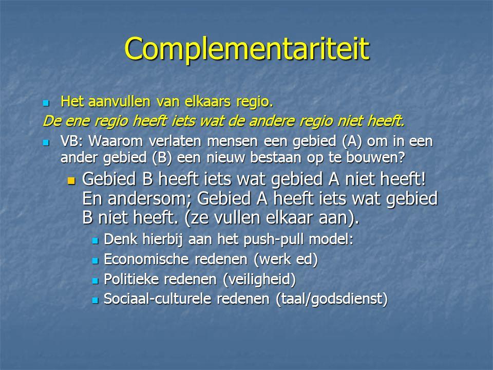 Complementariteit Het aanvullen van elkaars regio. De ene regio heeft iets wat de andere regio niet heeft.