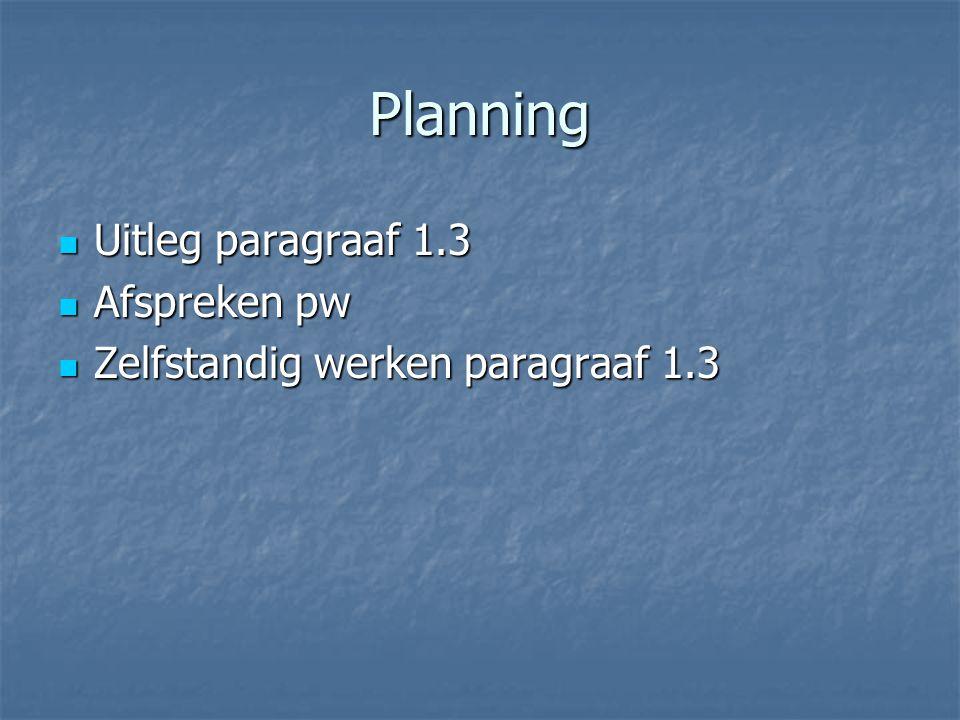 Planning Uitleg paragraaf 1.3 Afspreken pw