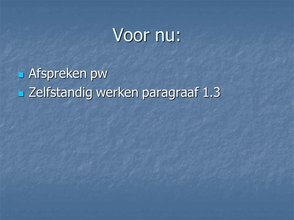 Voor nu: Afspreken pw Zelfstandig werken paragraaf 1.3