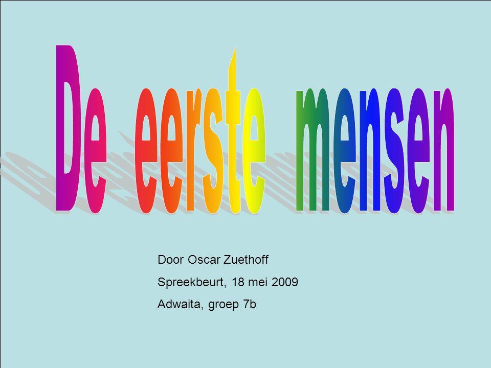 De eerste mensen Door Oscar Zuethoff Spreekbeurt, 18 mei 2009