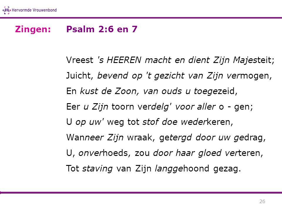 Zingen: Psalm 2:6 en 7.