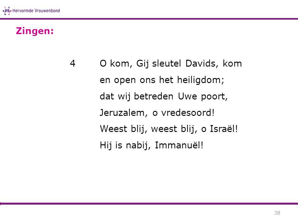 Zingen: 4 O kom, Gij sleutel Davids, kom. en open ons het heiligdom; dat wij betreden Uwe poort, Jeruzalem, o vredesoord!