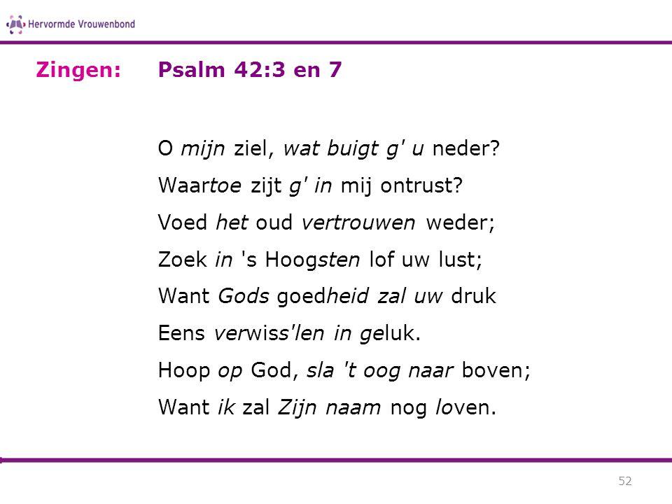 Zingen: Psalm 42:3 en 7.