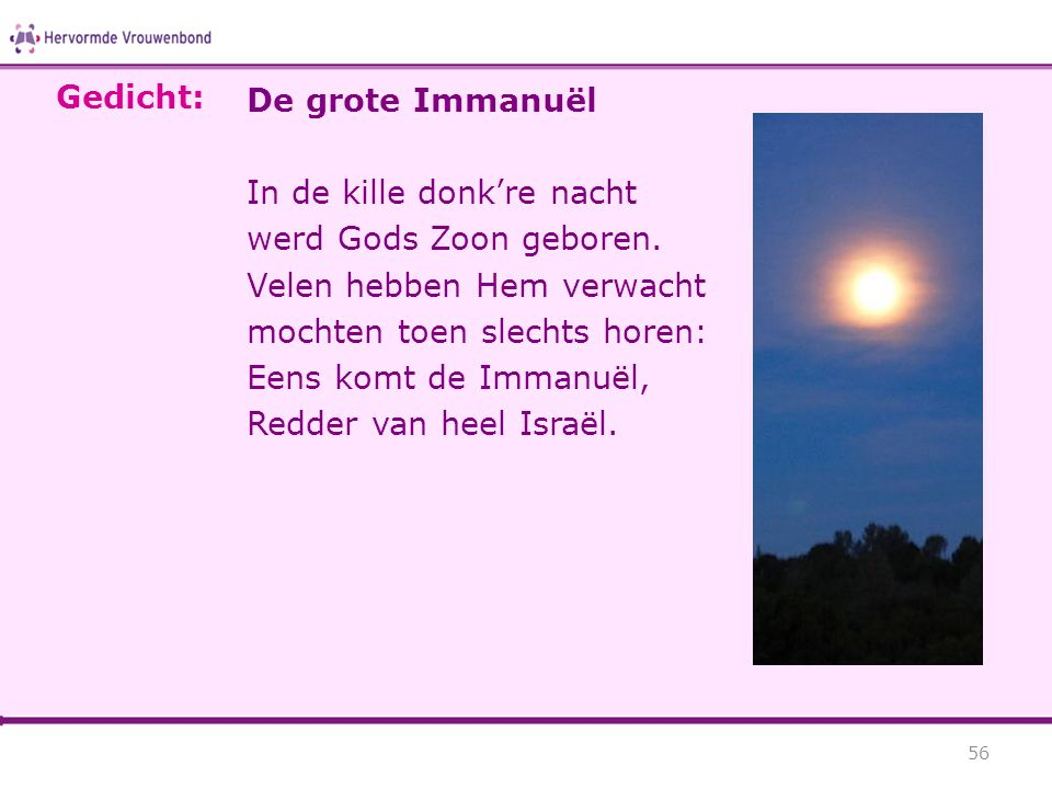 Gedicht: De grote Immanuël. In de kille donk're nacht. werd Gods Zoon geboren. Velen hebben Hem verwacht.