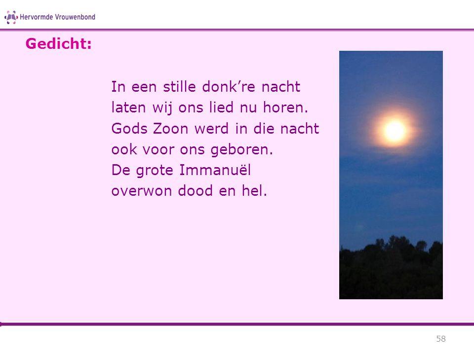 Gedicht: In een stille donk're nacht. laten wij ons lied nu horen. Gods Zoon werd in die nacht. ook voor ons geboren.