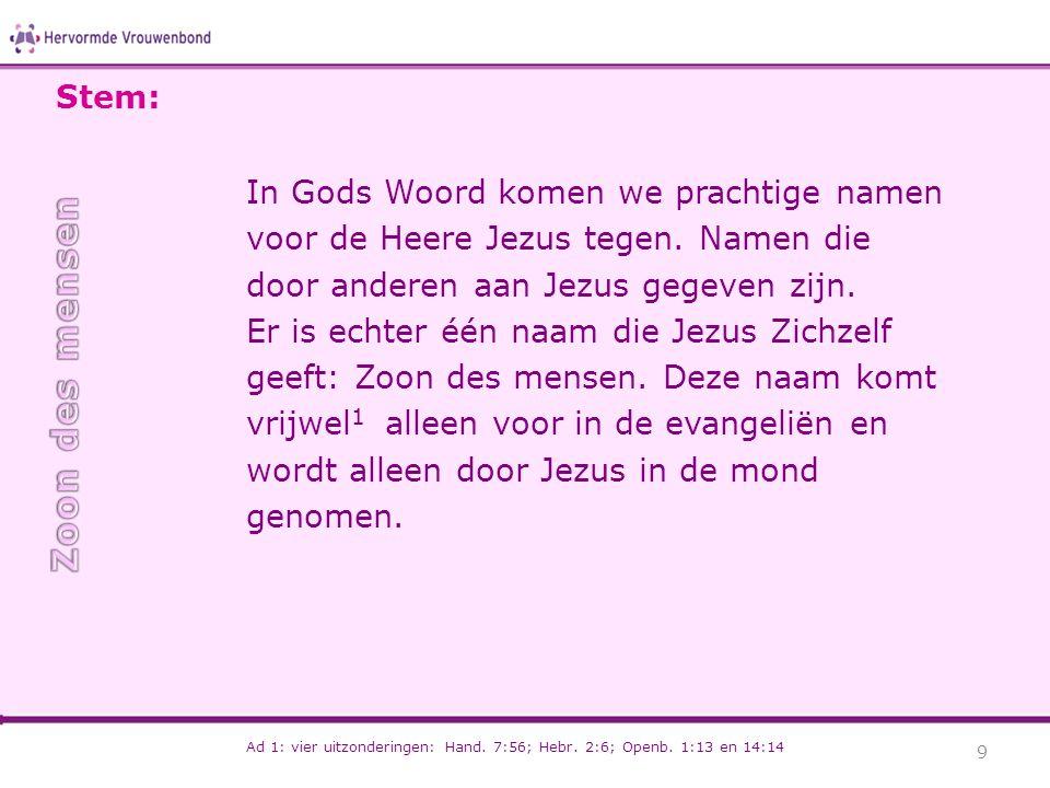 Stem: In Gods Woord komen we prachtige namen voor de Heere Jezus tegen. Namen die door anderen aan Jezus gegeven zijn.