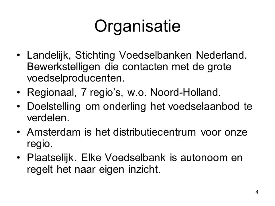 Organisatie Landelijk, Stichting Voedselbanken Nederland. Bewerkstelligen die contacten met de grote voedselproducenten.