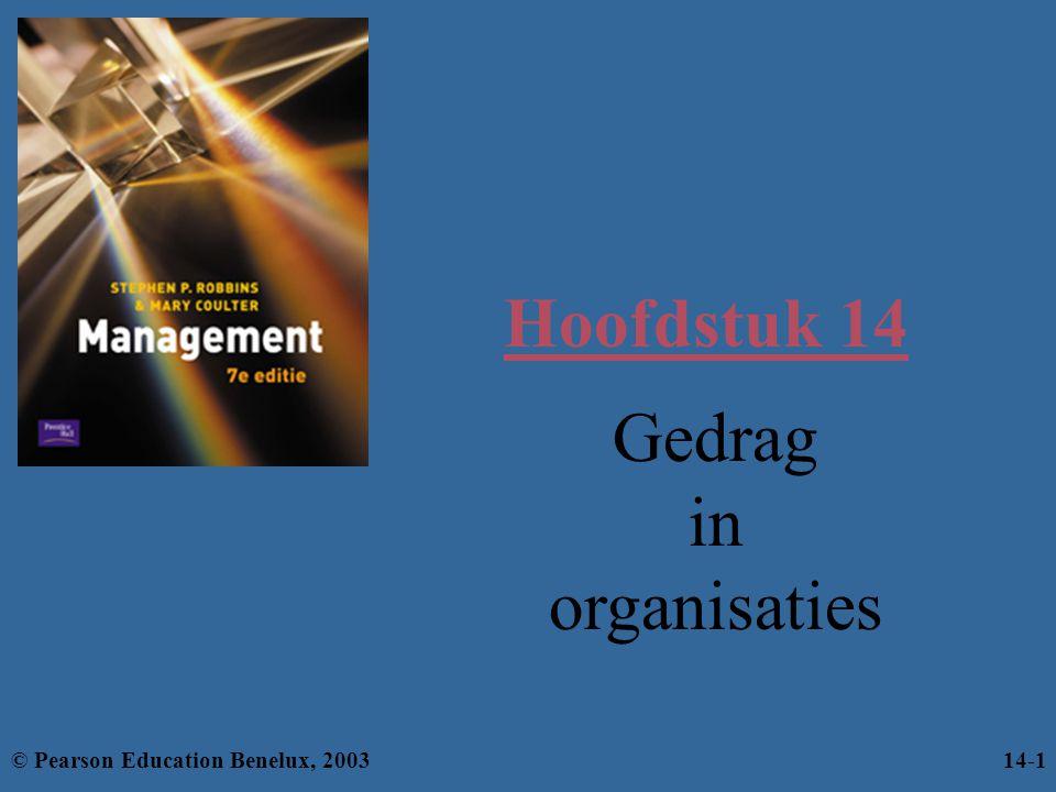 Hoofdstuk 14 Gedrag in organisaties © Pearson Education Benelux, 2003
