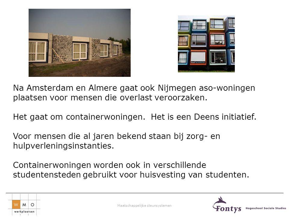 Na Amsterdam en Almere gaat ook Nijmegen aso-woningen plaatsen voor mensen die overlast veroorzaken.