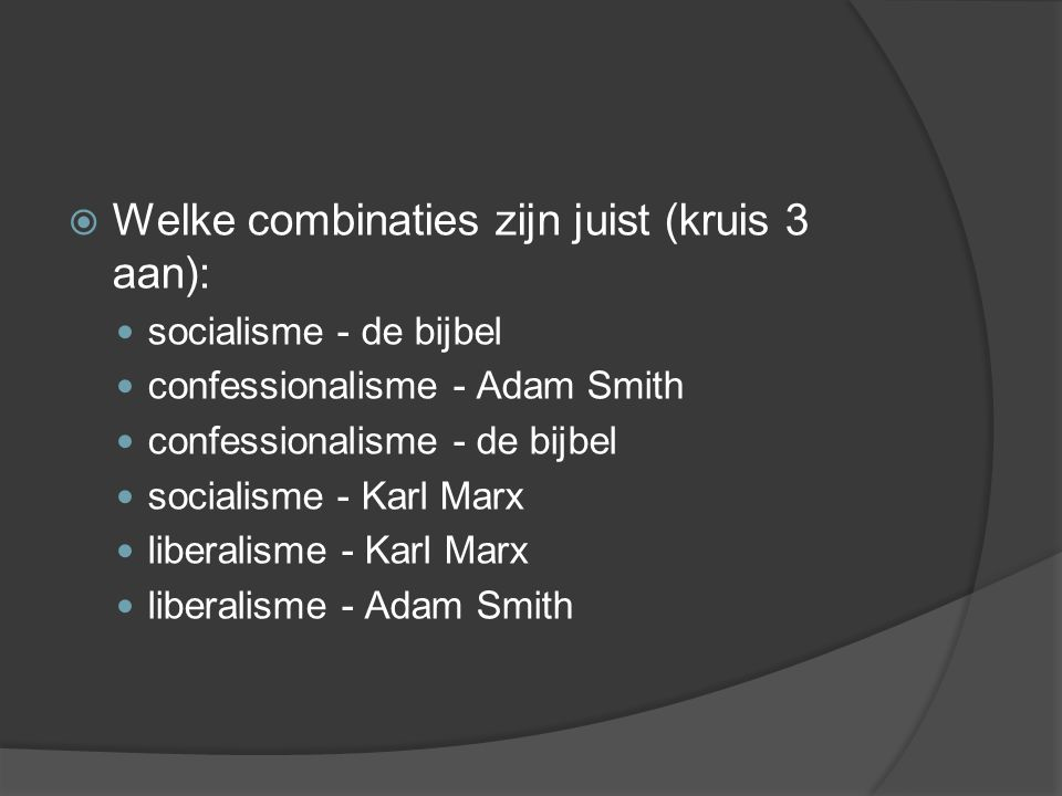 Welke combinaties zijn juist (kruis 3 aan):