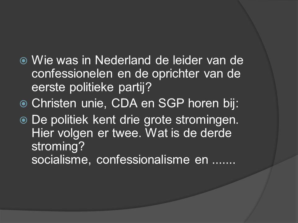 Wie was in Nederland de leider van de confessionelen en de oprichter van de eerste politieke partij