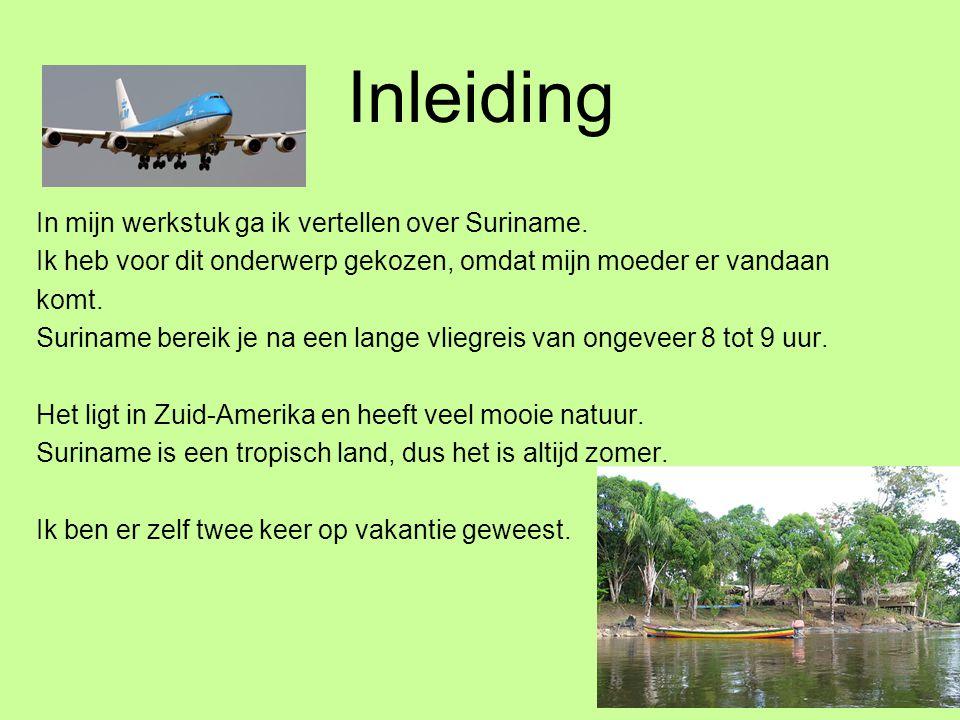 Inleiding In mijn werkstuk ga ik vertellen over Suriname.