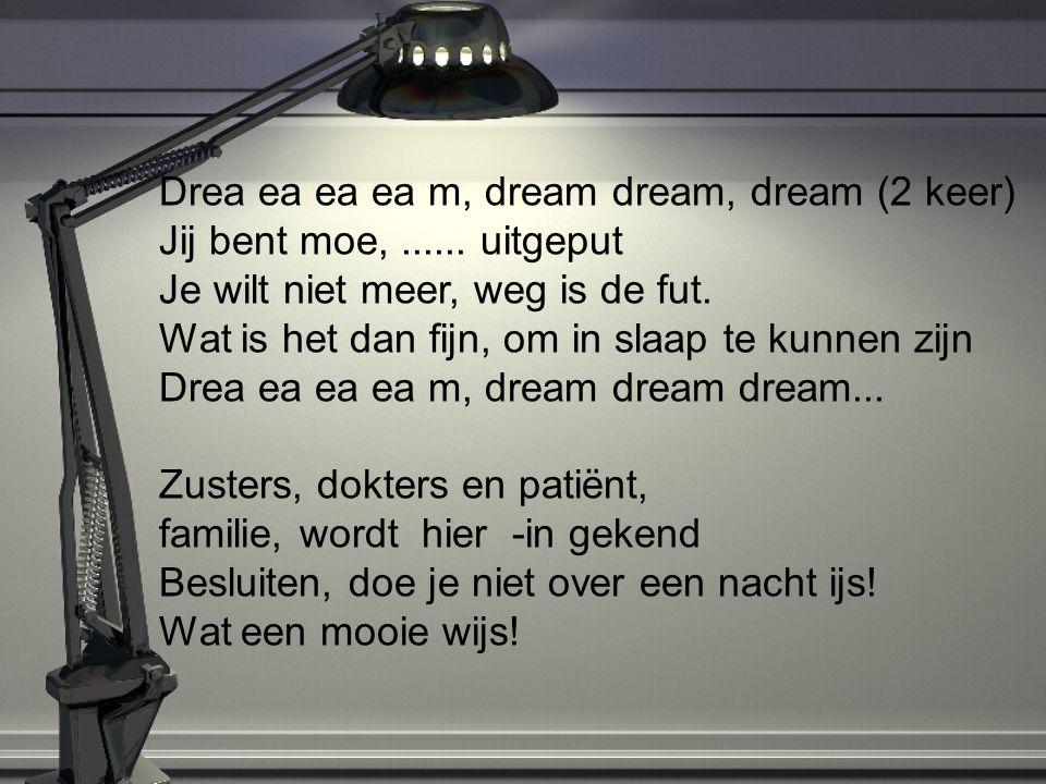 Drea ea ea ea m, dream dream, dream (2 keer)