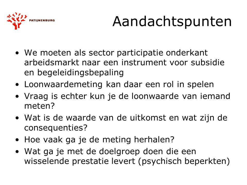 Aandachtspunten We moeten als sector participatie onderkant arbeidsmarkt naar een instrument voor subsidie en begeleidingsbepaling.