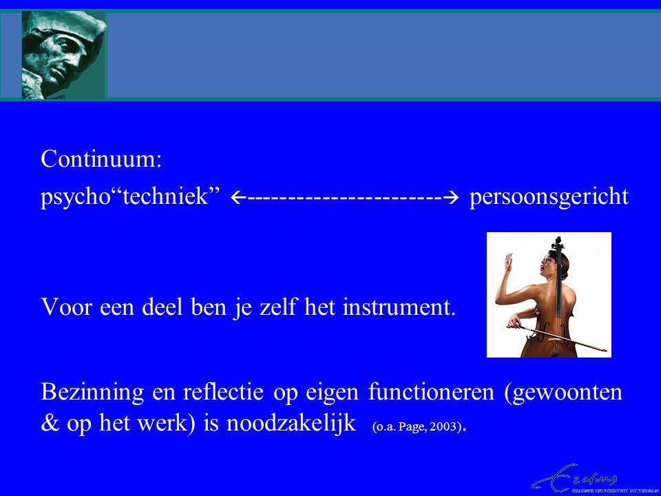 Continuum: psycho techniek ----------------------- persoonsgericht Voor een deel ben je zelf het instrument.