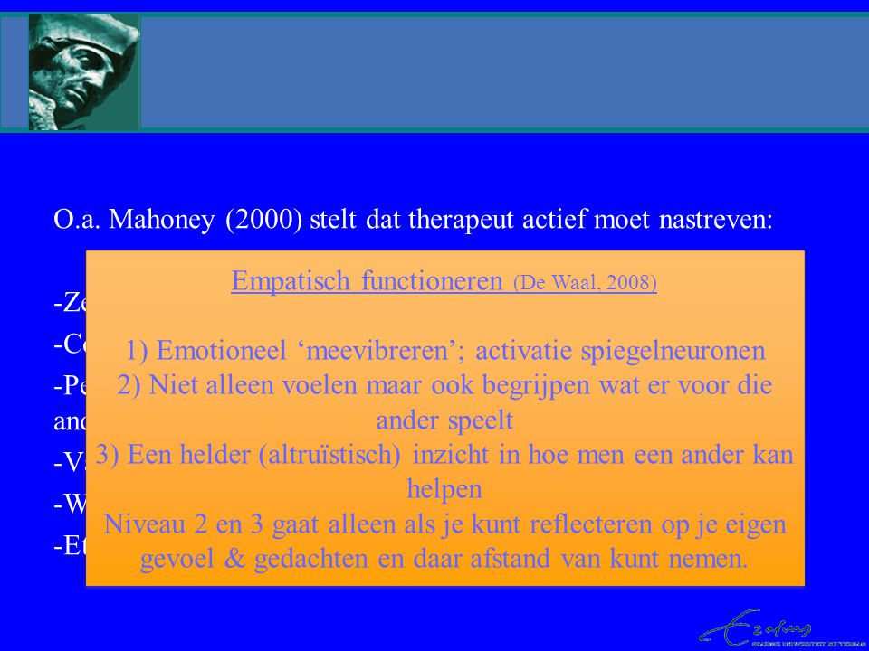O.a. Mahoney (2000) stelt dat therapeut actief moet nastreven: