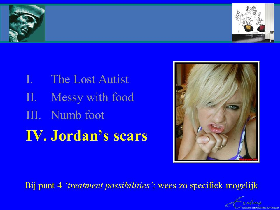 Jordan's scars The Lost Autist Messy with food Numb foot OTS uithuis-