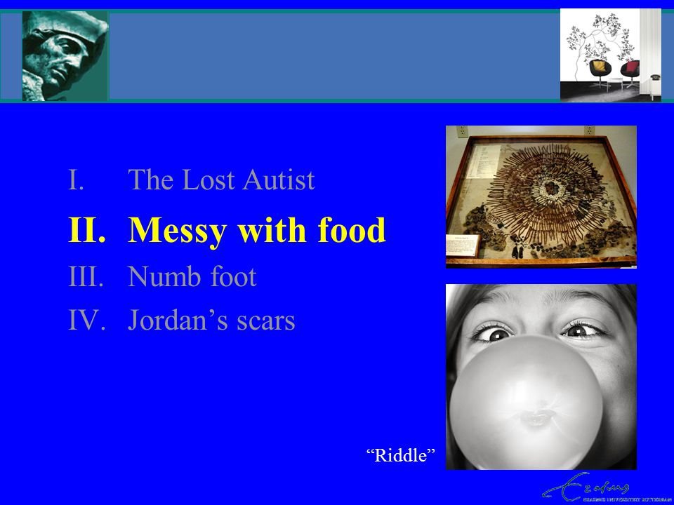The Lost Autist Messy with food Numb foot Jordan's scars Riddle