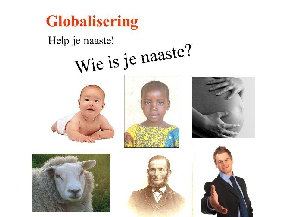 Globalisering Help je naaste! Wie is je naaste