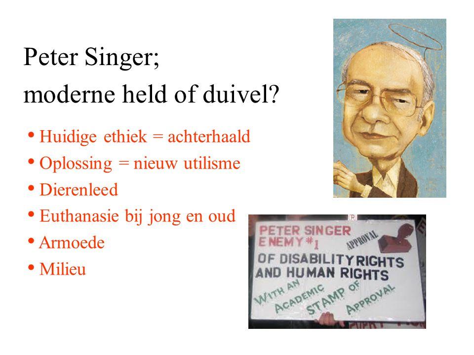Peter Singer; moderne held of duivel Huidige ethiek = achterhaald