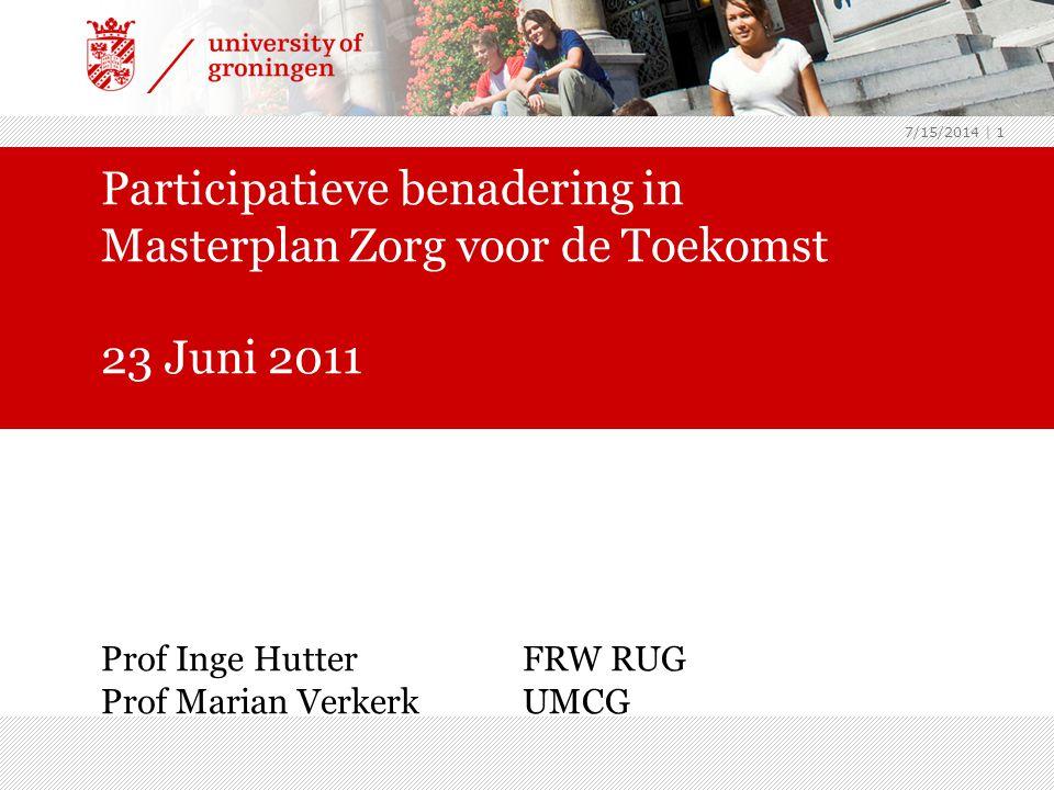 4/4/2017 Participatieve benadering in Masterplan Zorg voor de Toekomst 23 Juni 2011 Prof Inge Hutter FRW RUG Prof Marian Verkerk UMCG.