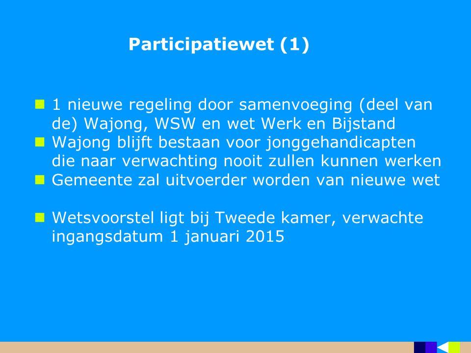 Participatiewet (1) 1 nieuwe regeling door samenvoeging (deel van de) Wajong, WSW en wet Werk en Bijstand.