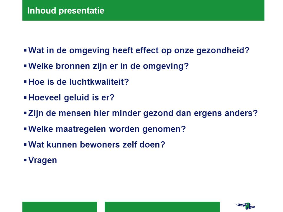 Inhoud presentatie Wat in de omgeving heeft effect op onze gezondheid Welke bronnen zijn er in de omgeving