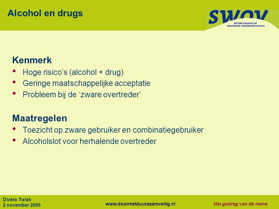 Alcohol en drugs Kenmerk Maatregelen Hoge risico's (alcohol + drug)
