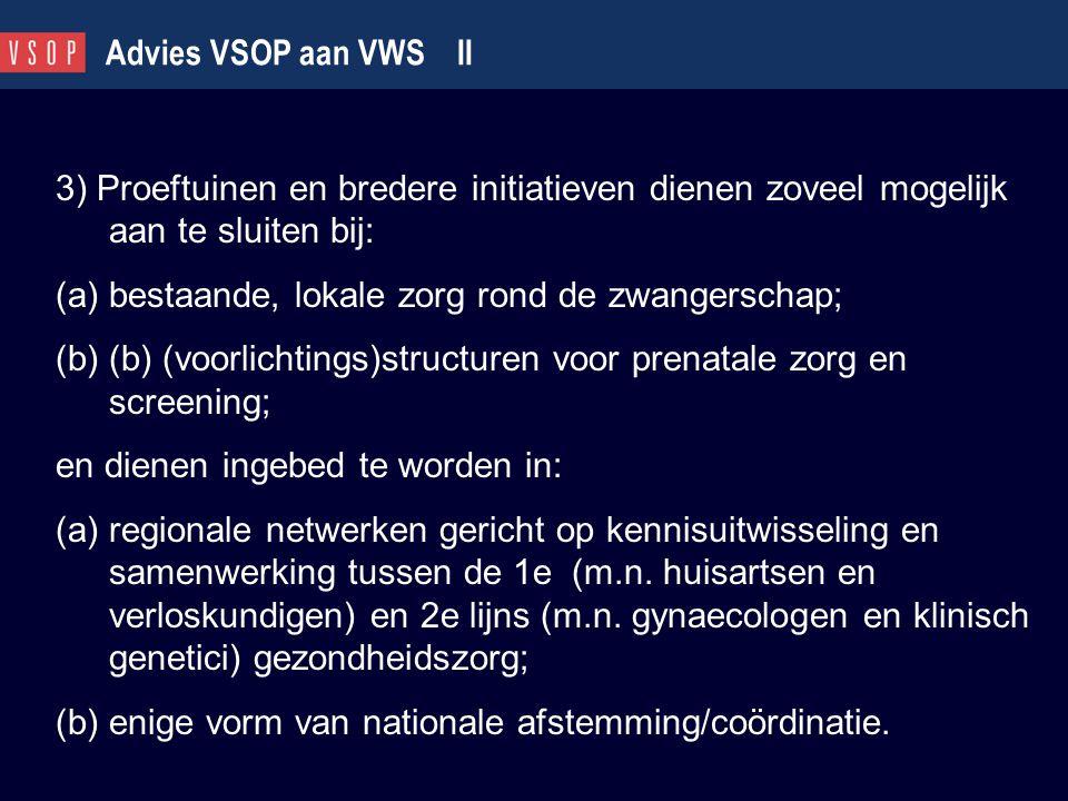 Advies VSOP aan VWS II 3) Proeftuinen en bredere initiatieven dienen zoveel mogelijk aan te sluiten bij: