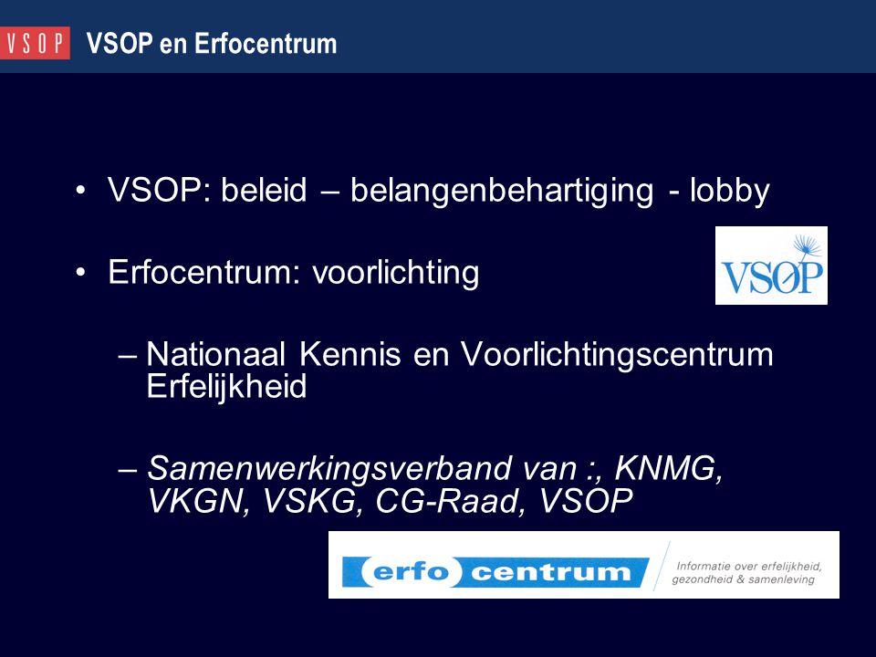 VSOP: beleid – belangenbehartiging - lobby Erfocentrum: voorlichting