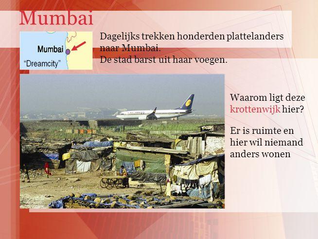 Mumbai Dagelijks trekken honderden plattelanders naar Mumbai. De stad barst uit haar voegen. Waarom ligt deze krottenwijk hier