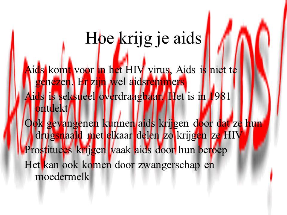 Hoe krijg je aids Aids komt voor in het HIV virus, Aids is niet te genezen. Er zijn wel aidsremmers.