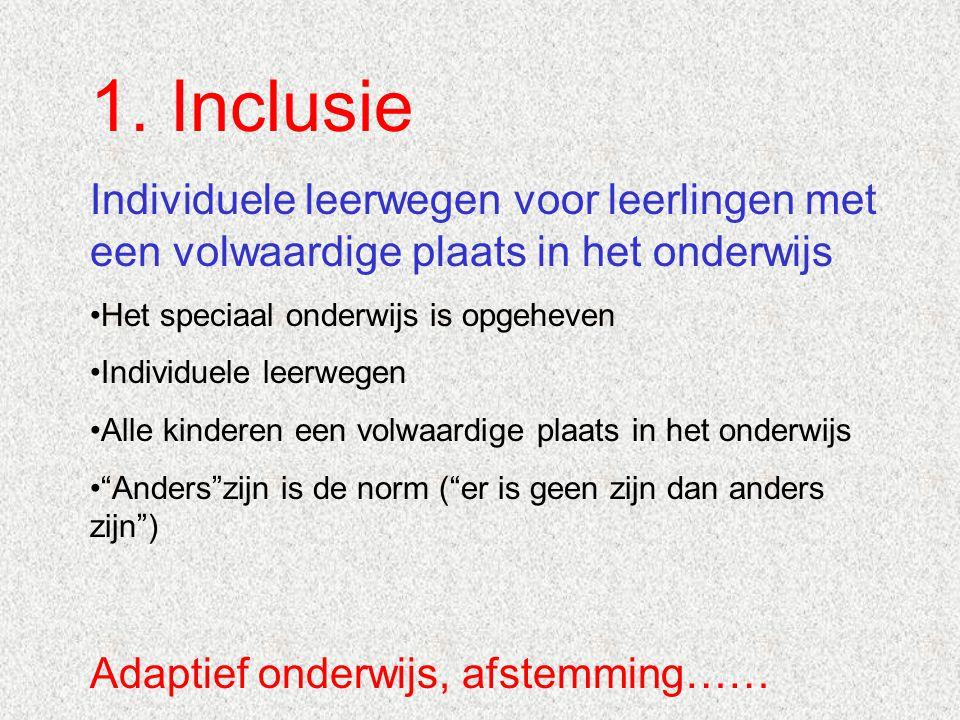 1. Inclusie Individuele leerwegen voor leerlingen met een volwaardige plaats in het onderwijs. Het speciaal onderwijs is opgeheven.