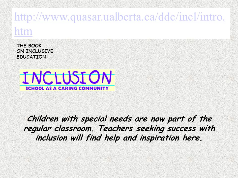 http://www.quasar.ualberta.ca/ddc/incl/intro.htm THE BOOK ON INCLUSIVE EDUCATION.