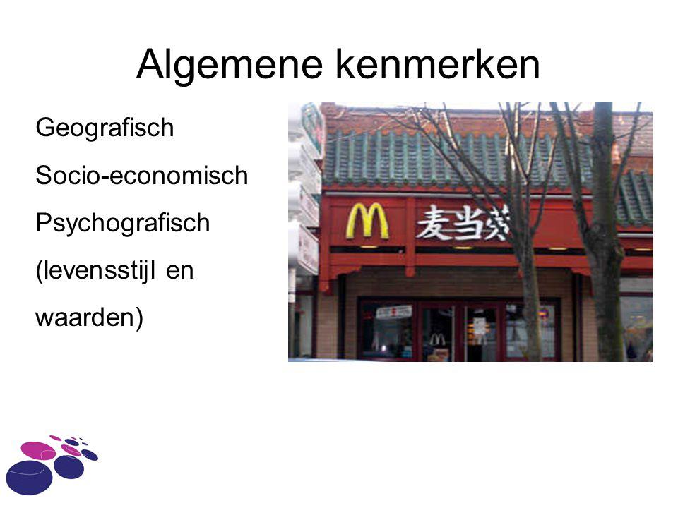 Algemene kenmerken Geografisch Socio-economisch Psychografisch