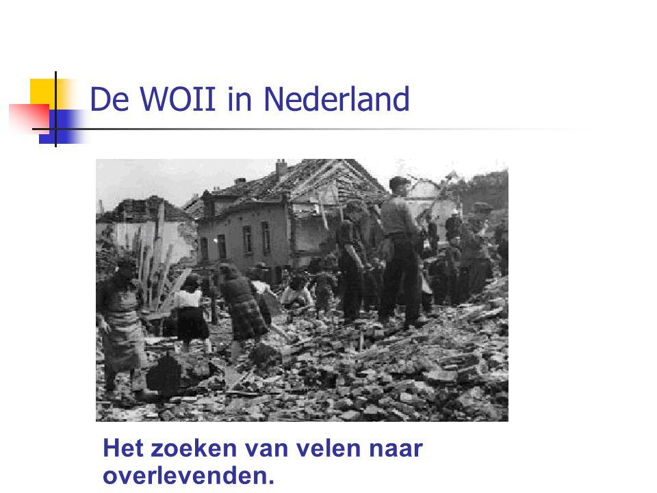 De WOII in Nederland Het zoeken van velen naar overlevenden.
